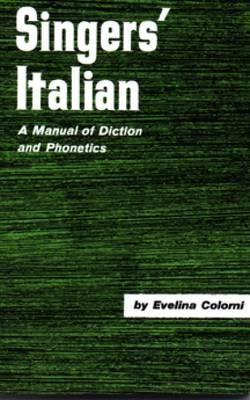 Singer's Italian: A Manual of Diction and Phonetics - Colorni, Evelina