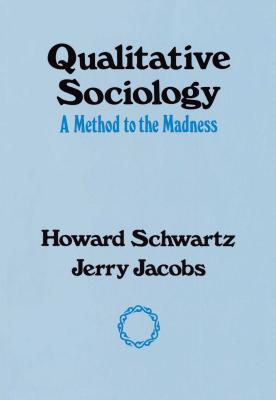 Qualitative Sociology: A Method to the Madness - Schwartz, Howard, and Jacobs, Jerry