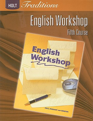Holt Traditions: English Workshop, Fifth Course - Holt Rinehart & Winston (Creator)