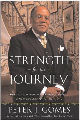 Strength for the Journey: Biblical Wisdom for Daily Living - Gomes, Peter J