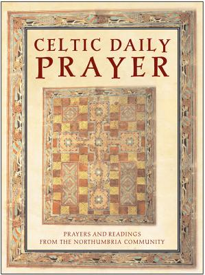 Celtic Daily Prayer: Prayers and Readings from the Northumbria Community - Northumbria Community