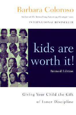 Kids Are Worth It! Revised Edition: Giving Your Child the Gift of Inner Discipline - Coloroso, Barbara