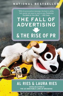 The Fall of Advertising and the Rise of PR - Ries, Al, and Ries, Laura