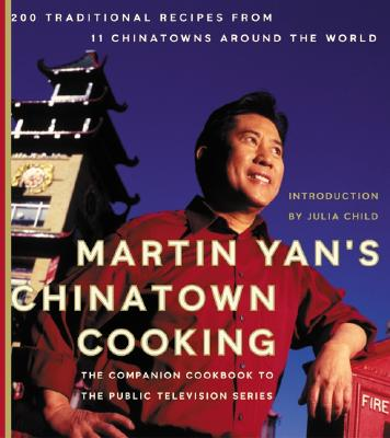 Martin Yan's Chinatown Cooking: 200 Traditional Recipes from 11 Chinatowns Around the World - Yan, Martin, and Child, Julia (Introduction by)