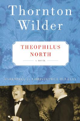 Theophilus North - Wilder, Thornton, and Buckley, Christopher (Foreword by)