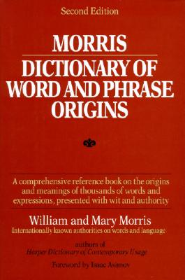 Morris Dictionary of Word and Phrase Origins - Morris, William, and Morris, and Morris, Mary