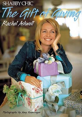Shabby Chic: The Gift of Giving - Ashwell, Rachel, and Neunsinger, Amy (Photographer)