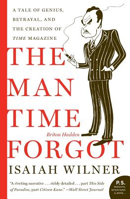 The Man Time Forgot: A Tale of Genius, Betrayal, and the Creation of Time Magazine - Wilner, Isaiah