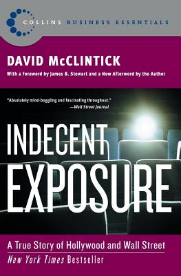 Indecent Exposure: A True Story of Hollywood and Wall Street - McClintick, David, and Stewart, James B (Foreword by)