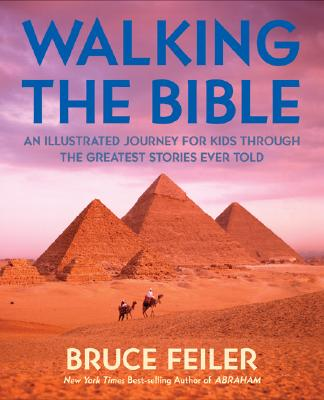 Walking the Bible (Children's Edition): An Illustrated Journey for Kids Through the Greatest Stories Ever Told - Feiler, Bruce