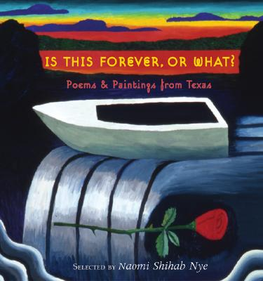 Is This Forever, or What?: Poems & Paintings from Texas - Nye, Naomi Shihab (Selected by)