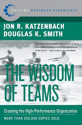 The Wisdom of Teams: Creating the High-Performance Organization - Katzenbach, Jon R, and Smith, Douglas K