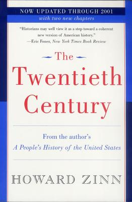 The Twentieth Century: A People's History - Zinn, Howard, Ph.D.