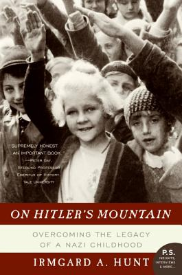 On Hitler's Mountain: Overcoming the Legacy of a Nazi Childhood - Hunt, Irmgard A