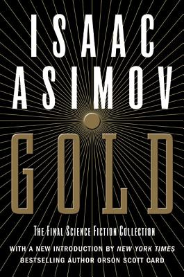 Gold: The Final Science Fiction Collection - Asimov, Isaac