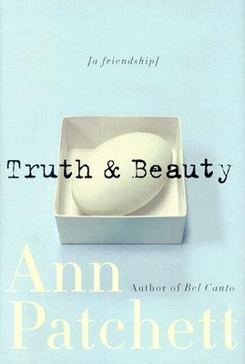 Truth & Beauty: A Friendship - Patchett, Ann