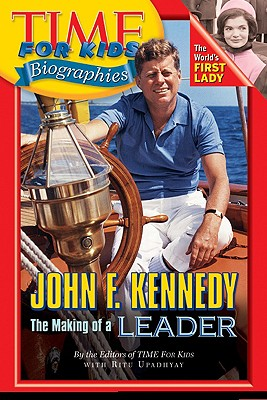 Time for Kids: John F. Kennedy: The Making of a Leader - Upadhyay, Ritu, and Time for Kids Magazine