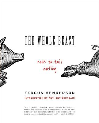 The Whole Beast: Nose to Tail Eating - Henderson, Fergus