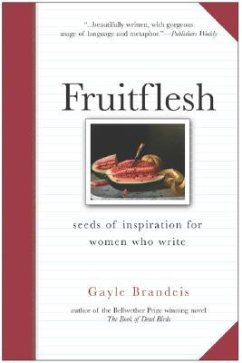 Fruitflesh: Seeds of Inspiration for Women Who Write - Brandeis, Gayle