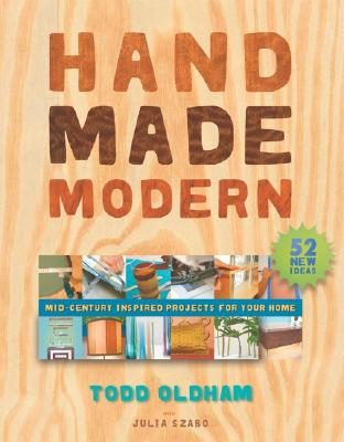 Handmade Modern: Mid-Century Inspired Projects for Your Home - Oldham, Todd, and Szabo, Julia