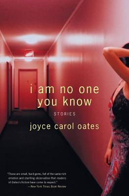 I Am No One You Know: Stories - Oates, Joyce Carol