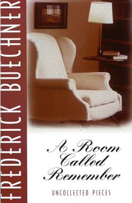 A Room Called Remember: Uncollected Pieces - Buechner, Frederick