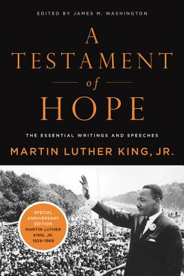 A Testament of Hope: The Essential Writings and Speeches of Martin Luther King, Jr. - King, Martin Luther, Jr., and Washington, James (Editor)