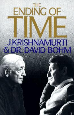 The Ending of Time - Bohm, David, and Krishnamurti, Jiddu