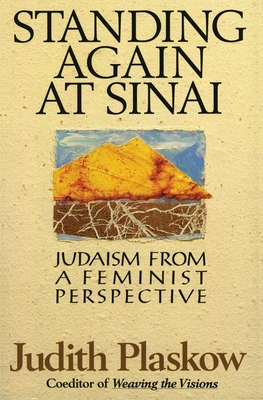 Standing Again at Sinai: Judaism from a Feminist Perspective - Plaskow, Judith