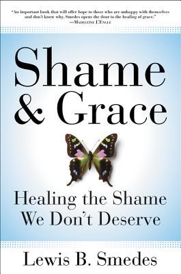 Shame and Grace: Healing the Shame We Don't Deserve - Smedes, Lewis B