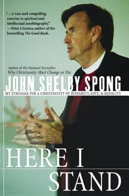 Here I Stand: My Struggle for a Christianity of Integrity, Love, and Equality - Spong, John Shelby, Right Reverend