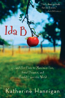 Ida B: And Her Plans to Maximize Fun, Avoid Disaster, and (Possibly) Save the World - Hannigan, Katherine