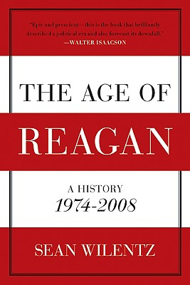 The Age of Reagan: A History, 1974-2008 - Wilentz, Sean