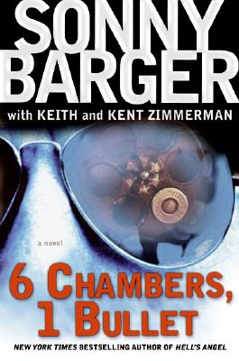 "6 Chambers, 1 Bullet - Barger, Ralph ""Sonny"", and Zimmerman, Keith, and Zimmerman, Kent"