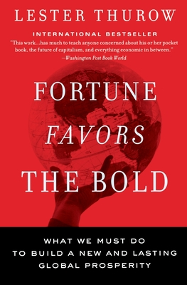 Fortune Favors the Bold: What We Must Do to Build a New and Lasting Global Prosperity - Thurow, Lester C
