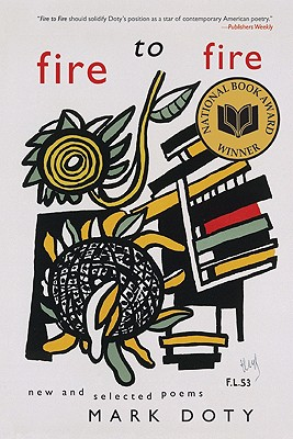 Fire to Fire: New and Selected Poems - Doty, Mark