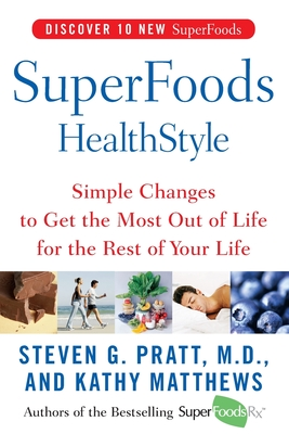 Superfoods Healthstyle: Simple Changes to Get the Most Out of Life for the Rest of Your Life - Pratt, Steven G, and Matthews, Kathy