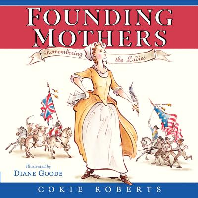 Founding Mothers: Remembering the Ladies - Roberts, Cokie