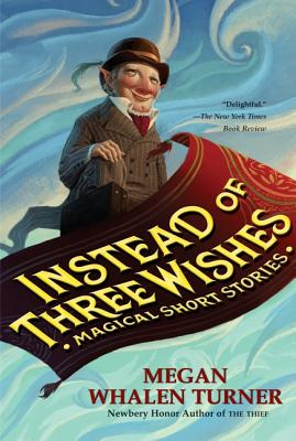 Instead of Three Wishes: Magical Short Stories - Turner, Megan Whalen