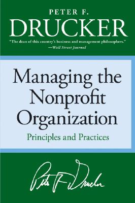 Managing the Non-Profit Organization: Practices and Principles - Drucker, Peter F