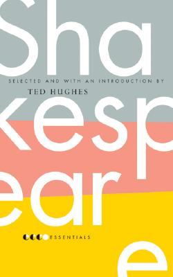 Essential Shakespeare - Hughes, Ted (Selected by)