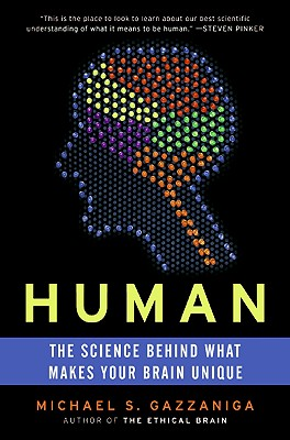 Human: The Science Behind What Makes Your Brain Unique - Gazzaniga, Michael S