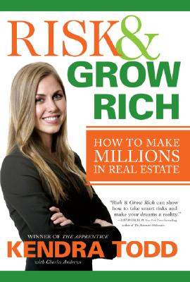 Risk & Grow Rich: How to Make Millions in Real Estate - Todd, Kendra, and Andrews, Charles B