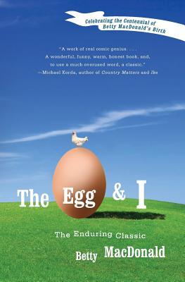The Egg and I - MacDonald, Betty, and Keil, Joan MacDonald (Foreword by), and Evans, Anne MacDonald (Foreword by)