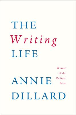 The Writing Life - Dillard, Annie
