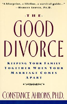 The Good Divorce - Ahrons, Constance R, PH.D.
