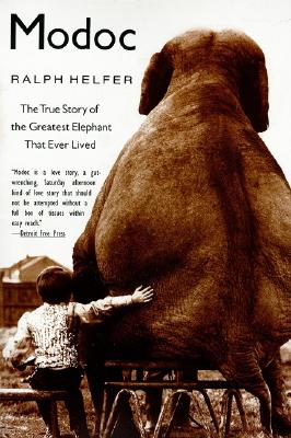 Modoc: The True Story of the Greatest Elephant That Ever Lived - Helfer, Ralph D