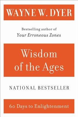 Wisdom of the Ages: A Modern Master Brings Eternal Truths Into Everyday Life - Dyer, Wayne W, Dr.