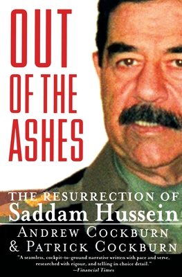 Out of the Ashes: The Resurrection of Saddam Hussein - Cockburn, Andrew, and Cockburn, Patrick