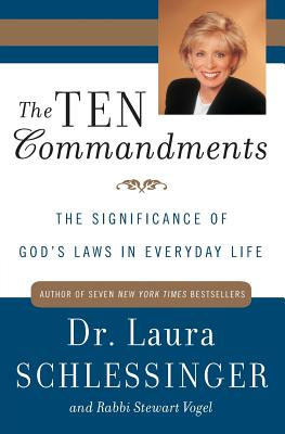The Ten Commandments: The Significance of God's Laws in Everyday Life - Schlessinger, Laura C, Dr. (Preface by), and Vogel, Stewart, Rabbi (Introduction by)